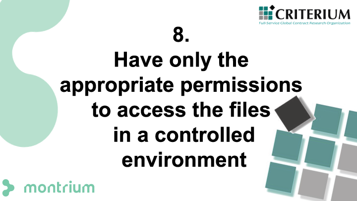 Have only the appropriate permissions to access the files in a controlled environment